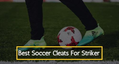 Best Soccer Cleats For Strikers 2021- Reviews & Buying Guide