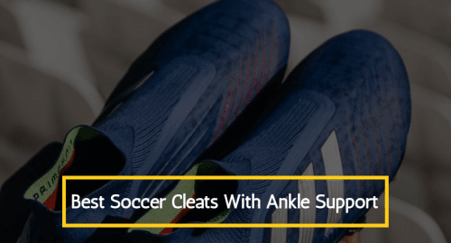 Best Soccer Cleats With Ankle Support