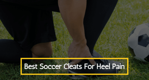 Best Soccer Cleats for Heel Pain