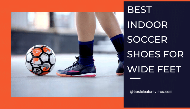 Best Indoor Soccer Shoes for Wide Feet