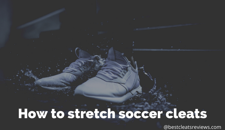 How to stretch soccer cleats