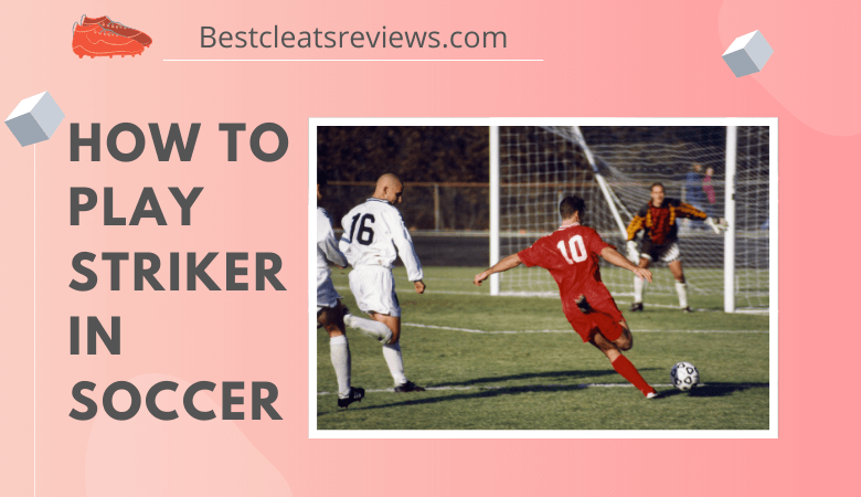 How to Play Striker in Soccer